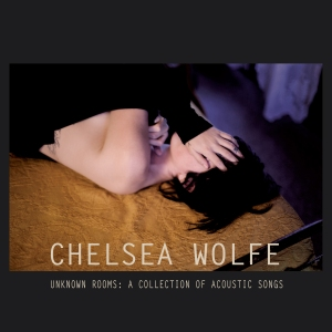 Chelsea Wolfe – Unknown rooms: Collection of acoustic songs