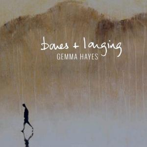 Gemma Hayes - Bones + Longing