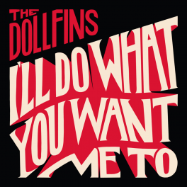 The Dollfins - I'll do wjat you want me to